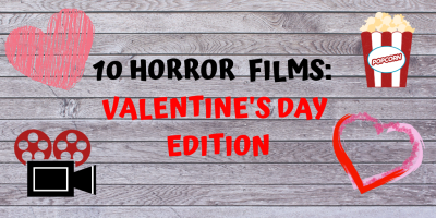 TEN HORROR FILMS TO WATCH ON VALENTINE'S DAY