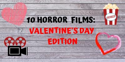TEN HORROR FILMS TO WATCH ON VALENTINE'S DAY