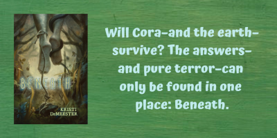 Will Cora–and the earth–survive? The answers–and pure terror–can only be found in one place_ Beneath.